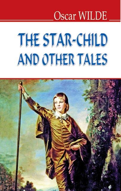 Купить The Star-Child and Other Tales = Хлопчик-зірка та інші казки (тв.пал.), Знання